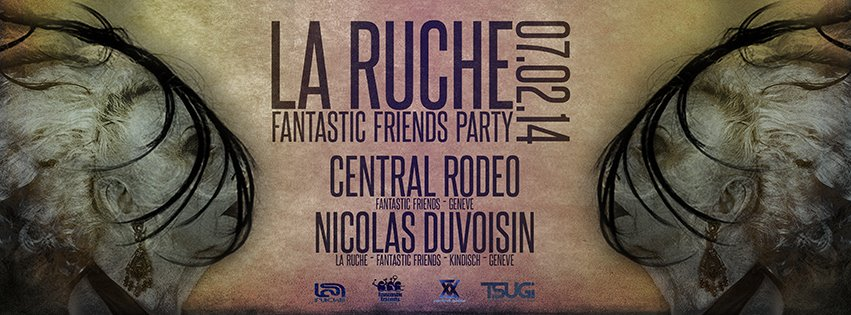 FANTASTIC FRIENDS PARTY! LA RUCHE 07.02.14