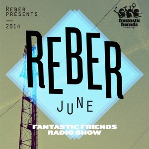 Fantastic Friends Radio Show by Reber June 2014