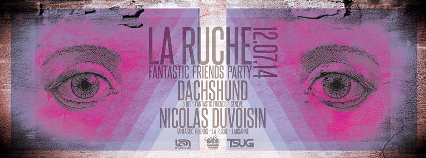 FANTASTIC FRIENDS PARTY! LA RUCHE 12.07.14