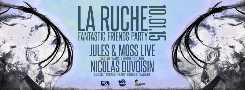 FANTASTIC FRIENDS PARTY! LA RUCHE 10.01.15