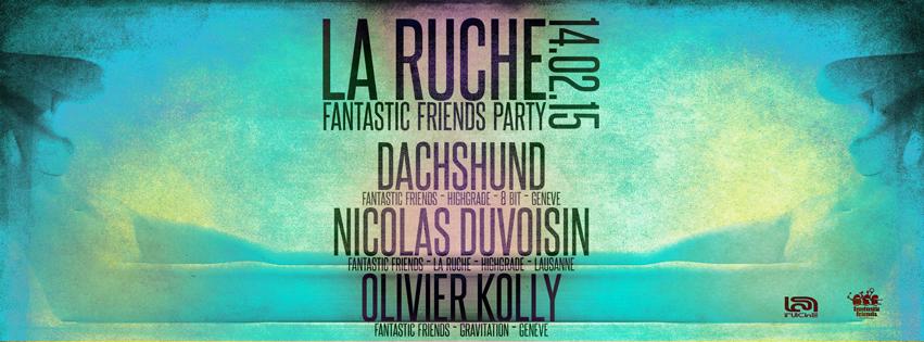 FANTASTIC FRIENDS PARTY! LA RUCHE 14.02.15