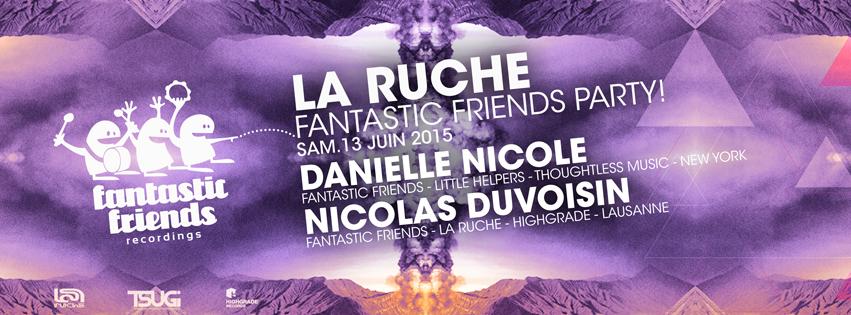 FANTASTIC FRIENDS PARTY! LA RUCHE 13.06.15