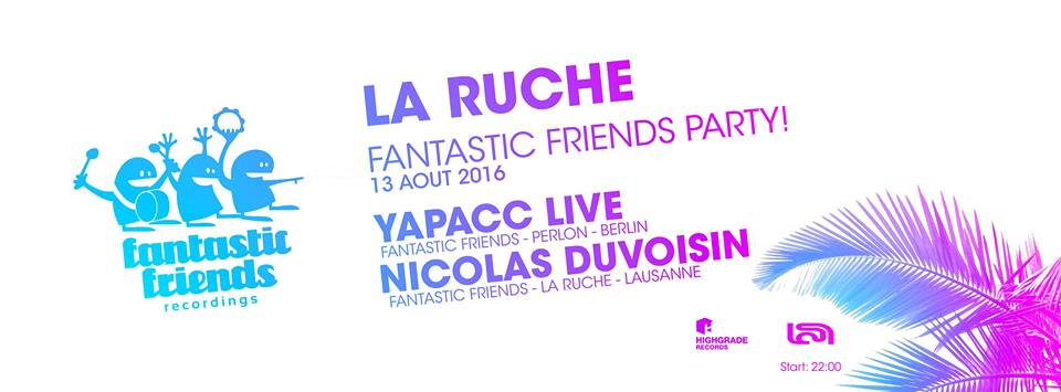 Fantastic Friends Party ! with Yapacc / LA RUCHE 13.08.2017