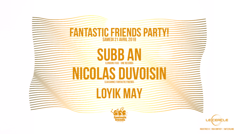FANTASTIC FRIENDS PARTY ! WITH SUBB AN 21.04.18