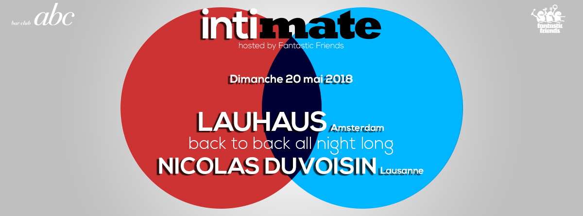 INTIMATE ! WITH LAUHAUS & NICOLAS DUVOISIN 20.05.18