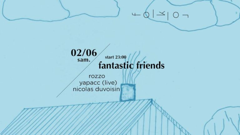 FANTASTIC FRIENDS PARTY ! WITH ROZZO & YAPACC 02.06.18
