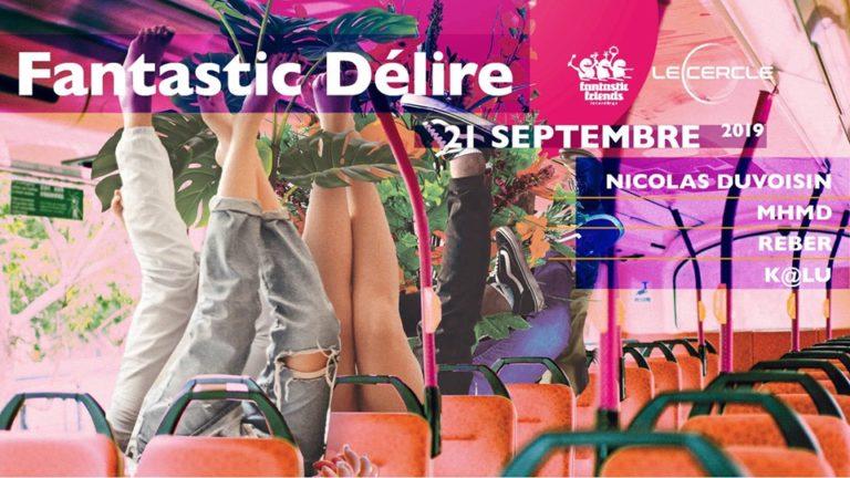 Fantastic Délire at Le Cercle - 21.09.19