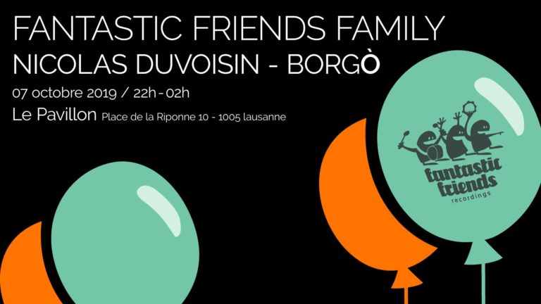 Fantastic Friends Family : Nicolas Duvoisin & Borgò - 04.10.19