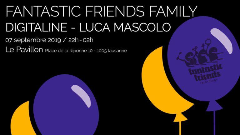 Fantastic Friends Family : Luca Mascolo & Digitaline - 07.09.19