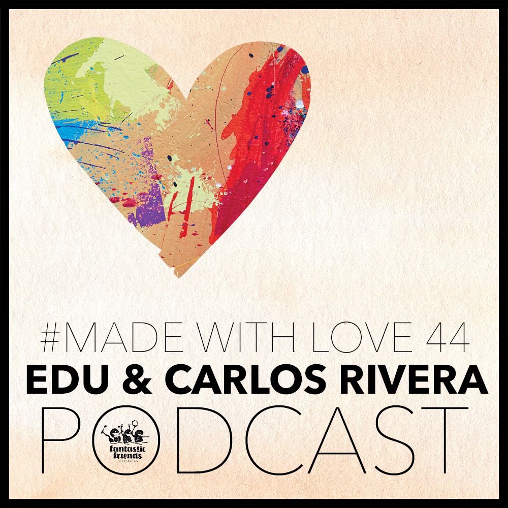 Edu & Carlos Rivera - made with love #44
