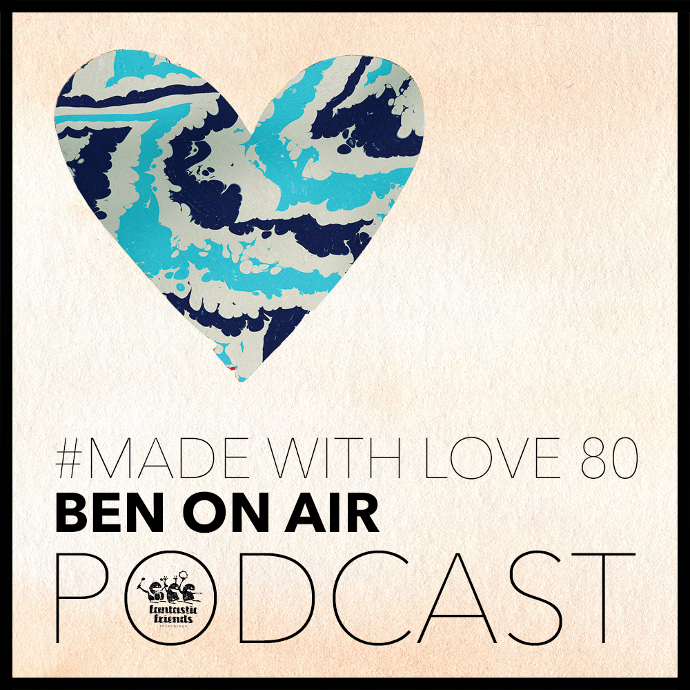 Ben On Air - Made With Love #80