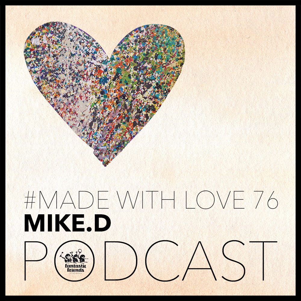 Mike.D - Made With Love #76