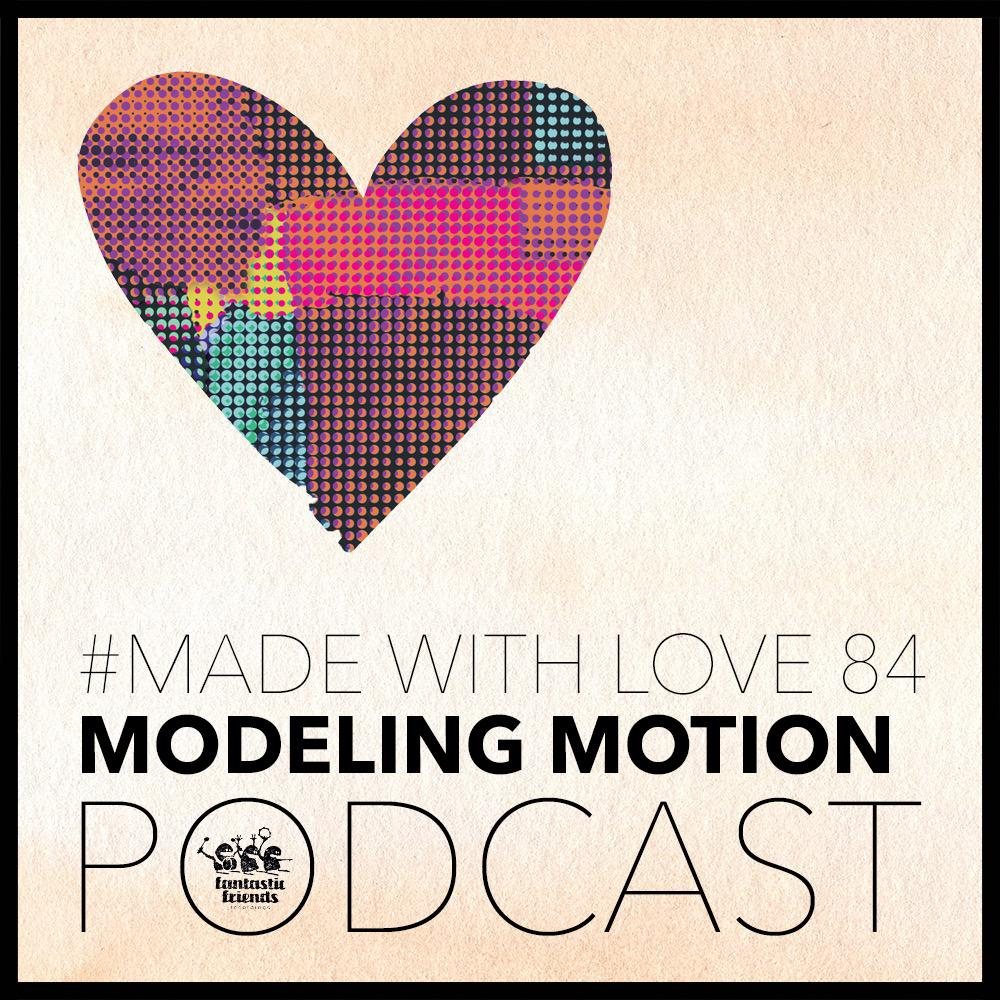 Modeling Motion -            Made With Love #84
