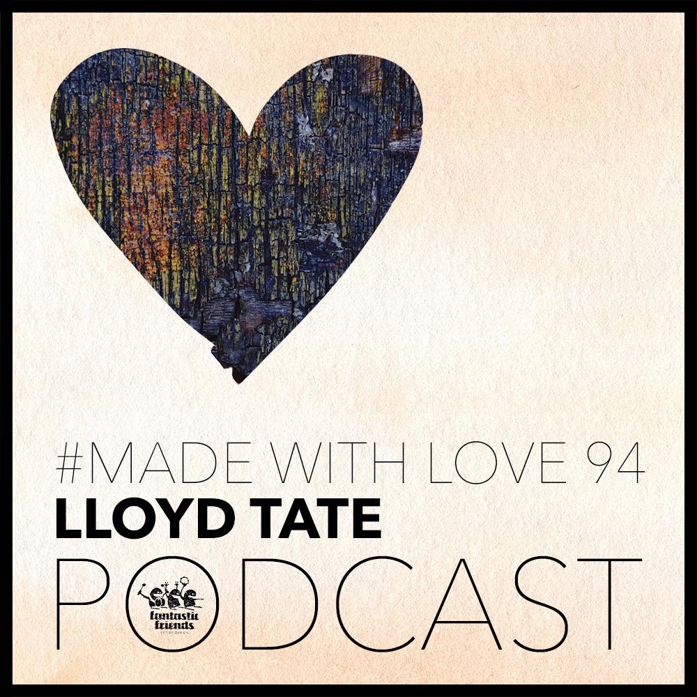 Lloyd Tate - made with love #94