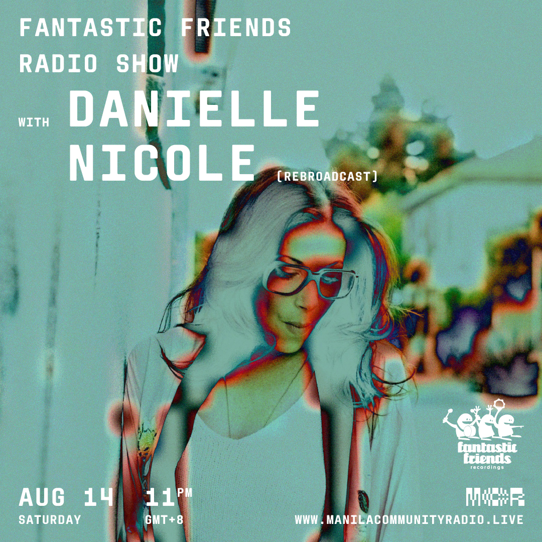 FANTASTIC FRIENDS RADIO SHOW W/ DANIELLE NICOLE ON MANILLA COMMUNITY RADIO