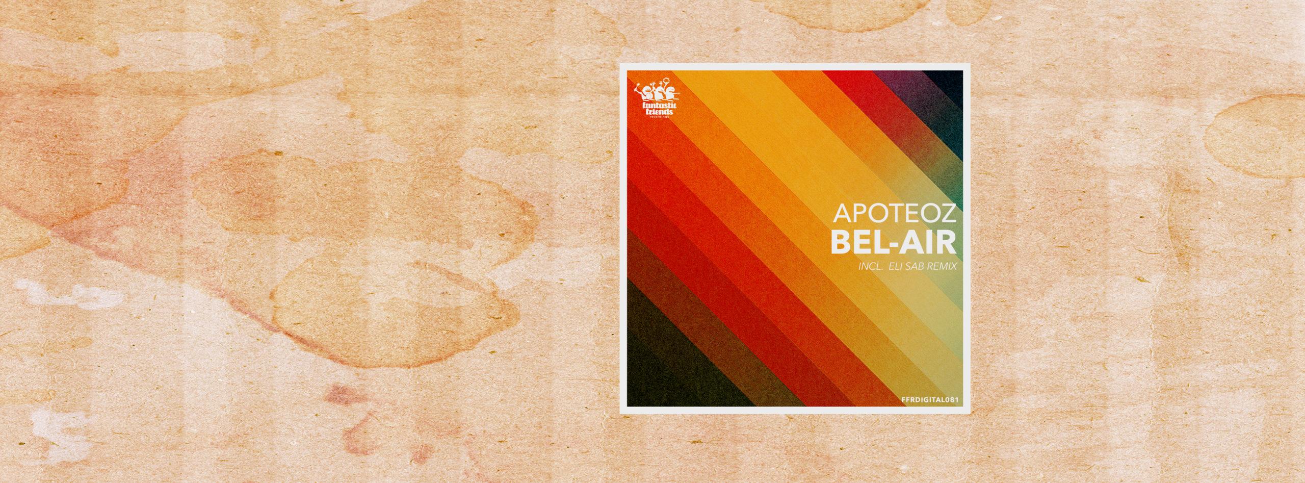 APOTEOZ – BEL AIR INCL. ELI SAB REMIX